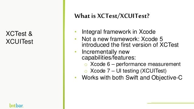 • Integral framework in Xcode • Not a new framework: Xcode 5 introduced the first version of XCTest • Incrementally new ca...
