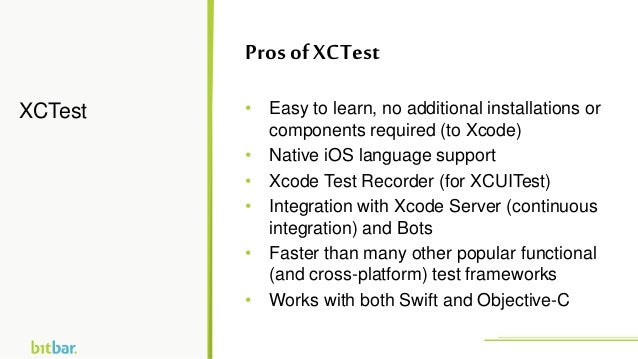 • Easy to learn, no additional installations or components required (to Xcode) • Native iOS language support • Xcode Test ...