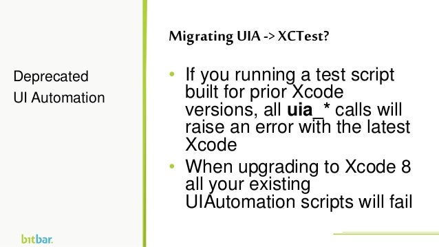 • If you running a test script built for prior Xcode versions, all uia_* calls will raise an error with the latest Xcode •...