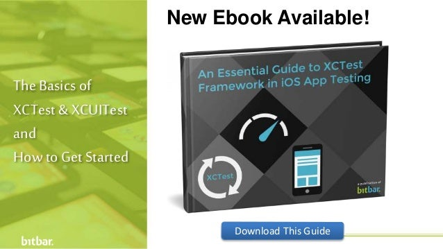 The Basics of XCTest & XCUITest and How to Get Started New Ebook Available! Download This Guide