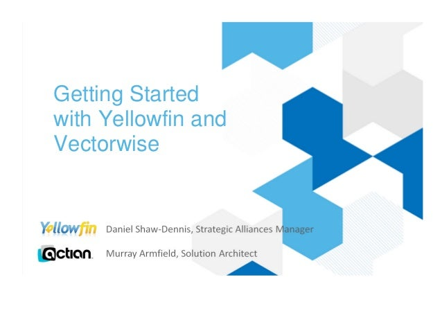 Getting Startedwith Yellowfin andVectorwise