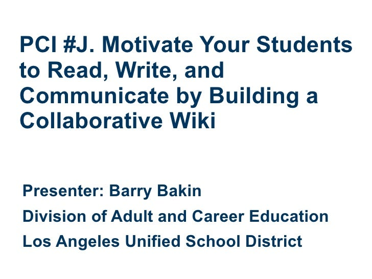 PCI #J. Motivate Your Students to Read, Write, and Communicate by Building a Collaborative Wiki  Presenter: Barry Bakin Di...