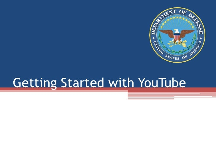 Getting Started With YouTube<br />A Guide for Creating Official Pages<br />