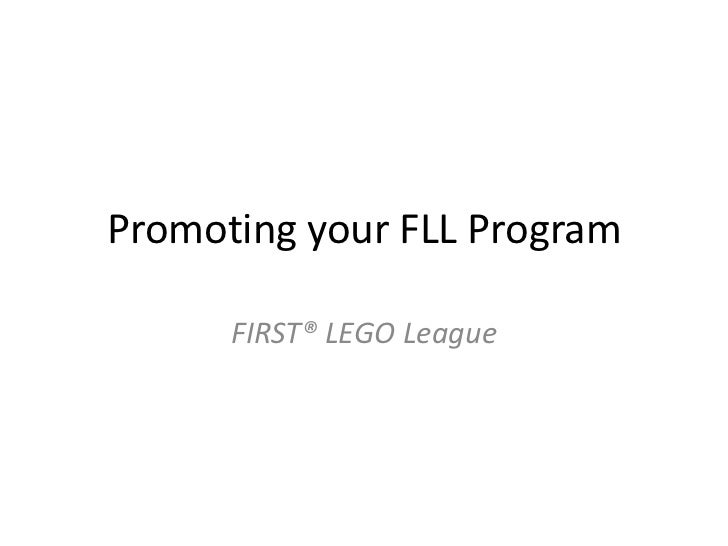 Promoting your FLL Program<br />FIRST® LEGO League<br />