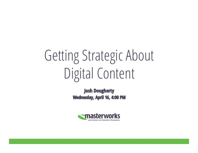 Getting Strategic About Digital Content Josh Dougherty Wednesday, April 16, 4:00 PM