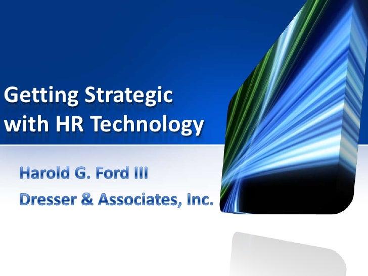 Getting Strategic with HR Technology<br />Harold G. Ford III<br />Dresser & Associates, Inc.<br />