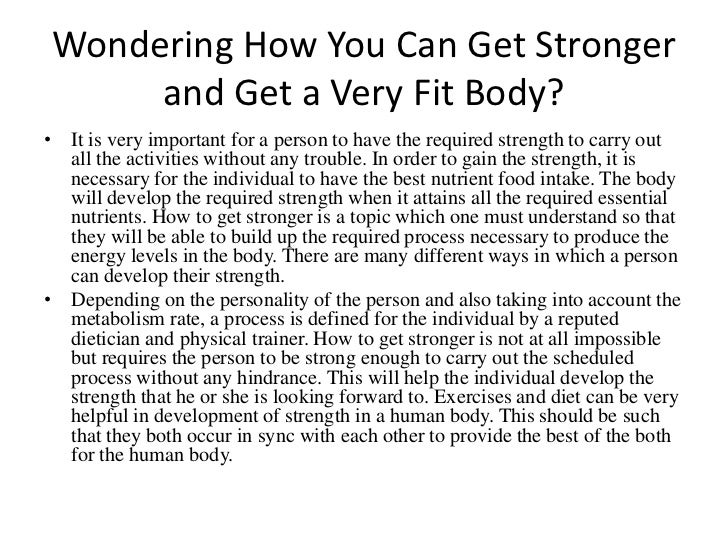 Wondering How You Can Get Stronger and Get a Very Fit Body?<br />It is very important for a person to have the required st...
