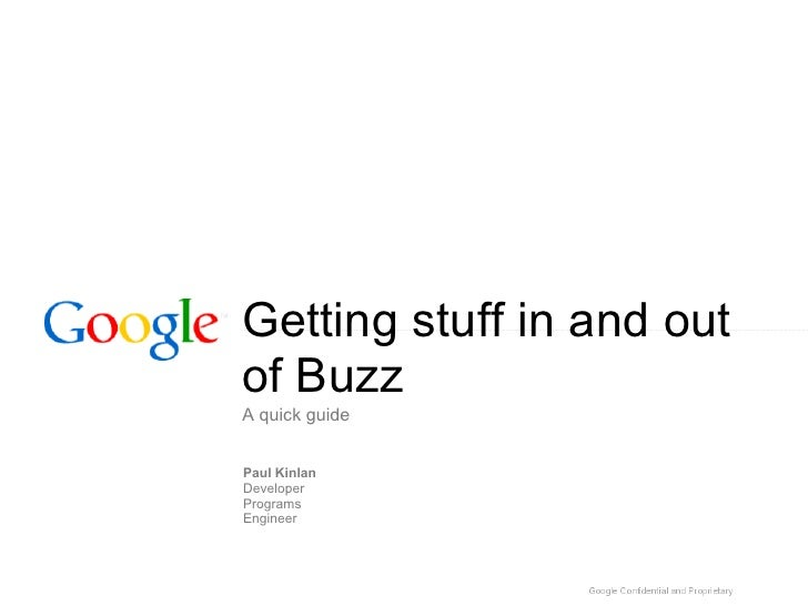 Getting stuff in and out of Buzz A quick guide   Paul Kinlan Developer Programs Engineer