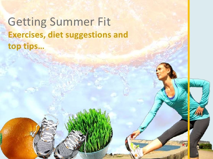 Getting Summer FitExercises, diet suggestions andtop tips…