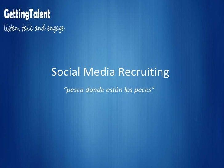 """Social Media Recruiting<br />""""pesca donde están los peces""""<br />"""