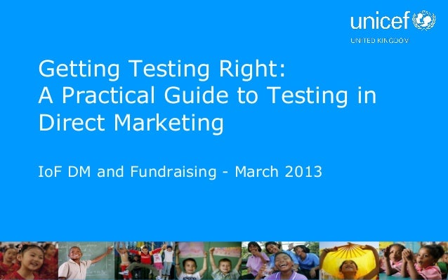 Getting Testing Right:A Practical Guide to Testing inDirect MarketingIoF DM and Fundraising - March 2013