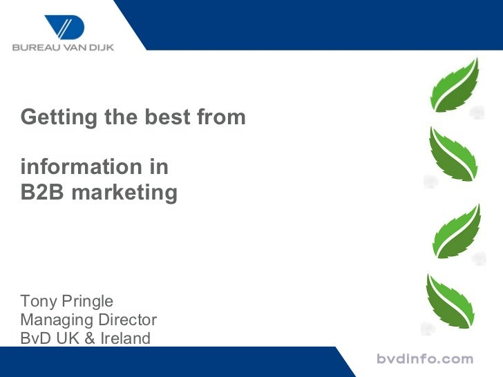 Getting the best from  information in  B2B marketing Tony Pringle Managing Director BvD UK & Ireland