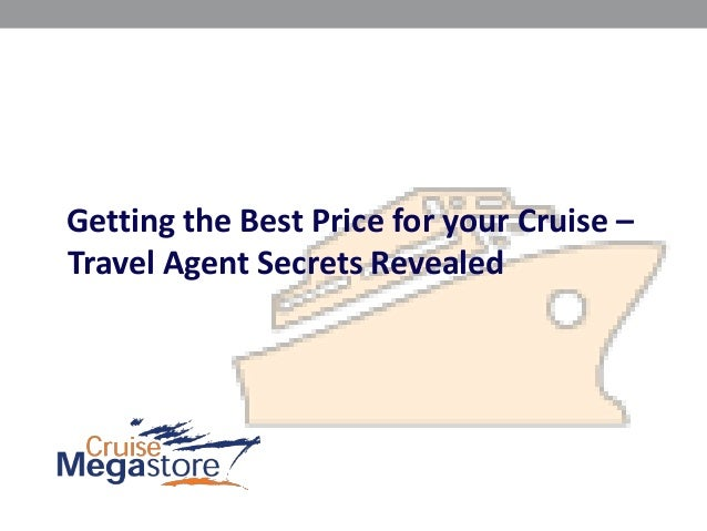 Travel Agent Secrets RevealedGetting the Best Price for your Cruise –