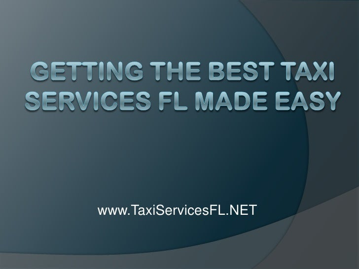 Getting the Best Taxi Services FL Made Easy<br />www.TaxiServicesFL.NET<br />
