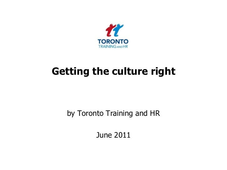 Getting the culture right<br />by Toronto Training and HR <br />June 2011<br />
