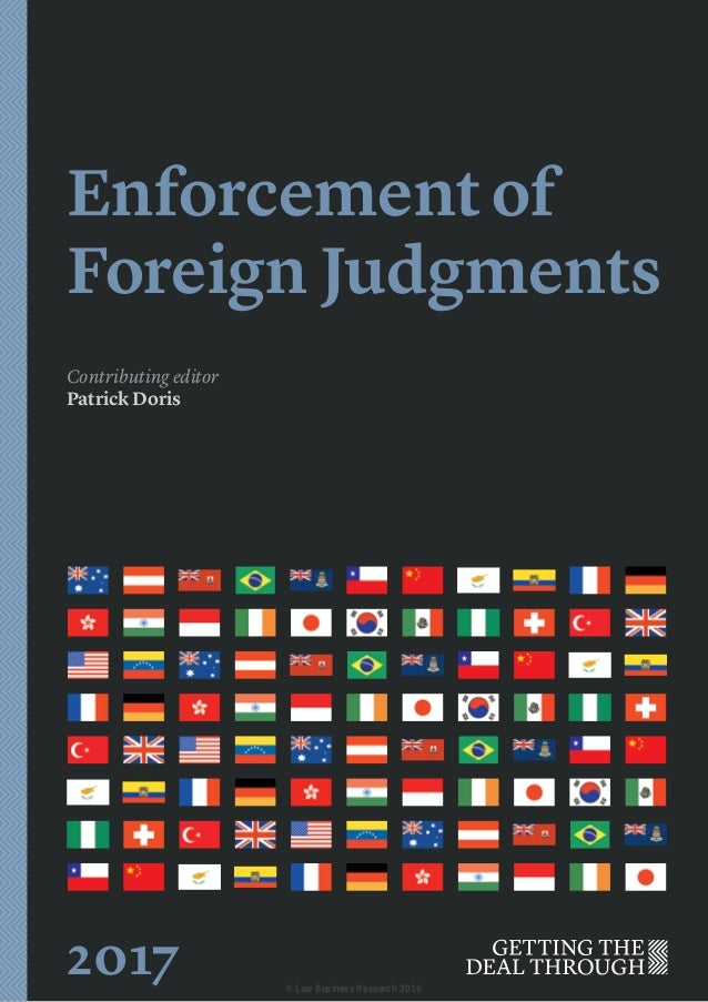 Enforcement of ForeignJudgments Contributing editor Patrick Doris 2017 © Law Business Research 2016