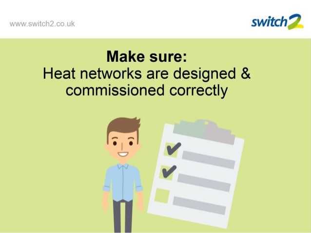 Make sure: Heat networks are designed & commissioned correctly