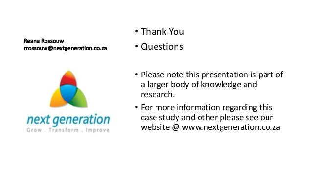 Reana Rossouw rrossouw@nextgeneration.co.za • Thank You • Questions • Please note this presentation is part of a larger bo...