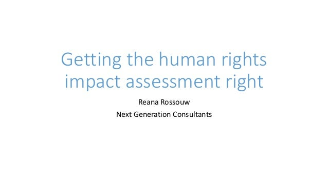 Getting the human rights impact assessment right Reana Rossouw Next Generation Consultants