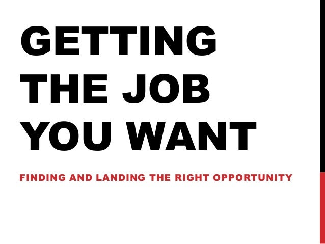 Superior GETTING THE JOB YOU WANT FINDING AND LANDING THE RIGHT OPPORTUNITY ... For How To Get The Job You Want