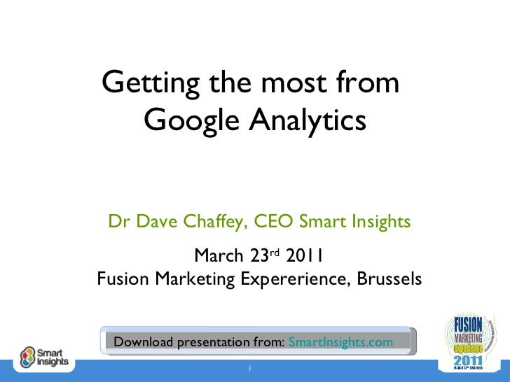 Getting the most from  Google Analytics Dr Dave Chaffey, CEO Smart Insights March 23 rd  2011 Fusion Marketing Expererienc...