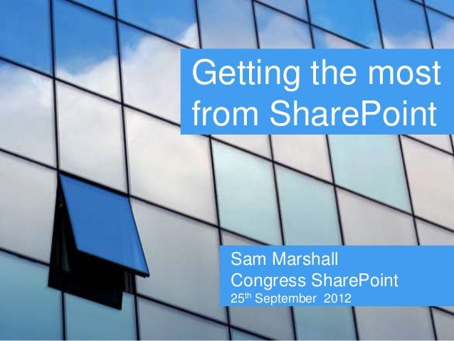 Getting the most from SharePoint Sam Marshall Congress SharePoint 25th September 2012