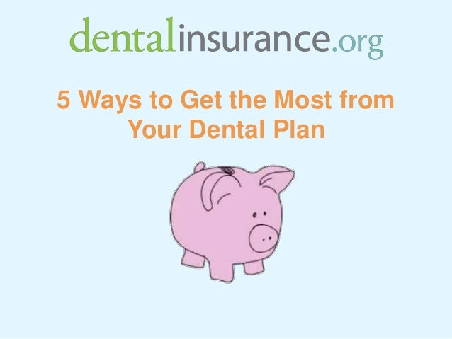 5 Ways to Get the Most from Your Dental Plan
