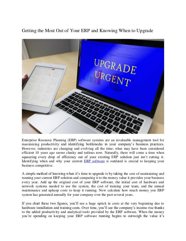 Getting the Most Out of Your ERP and Knowing When to Upgrade Enterprise Resource Planning (ERP) software systems are an in...