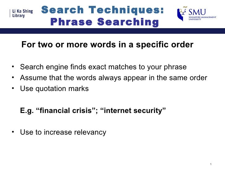 Search Techniques:  Phrase Searching <ul><li>For two or more words in a specific order </li></ul><ul><li>Search engine fin...