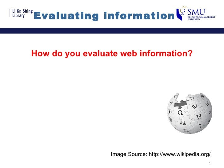 Evaluating information  How do you evaluate web information? Image Source: http://www.wikipedia.org/