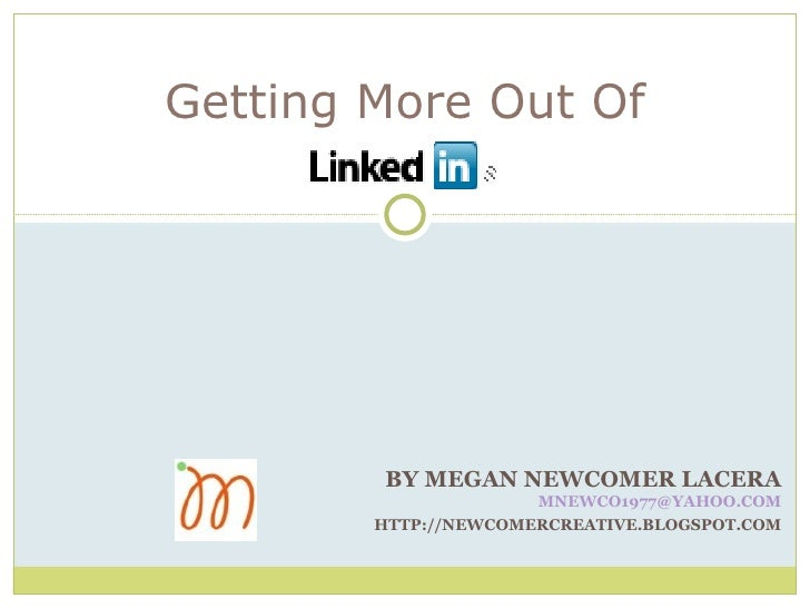 BY MEGAN NEWCOMER LACERA [email_address] HTTP://NEWCOMERCREATIVE.BLOGSPOT.COM Getting More Out Of