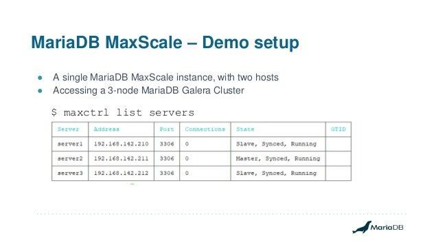 MariaDB MaxScale – Demo setup ● A single MariaDB MaxScale instance, with two hosts ● Accessing a 3-node MariaDB Galera Clu...