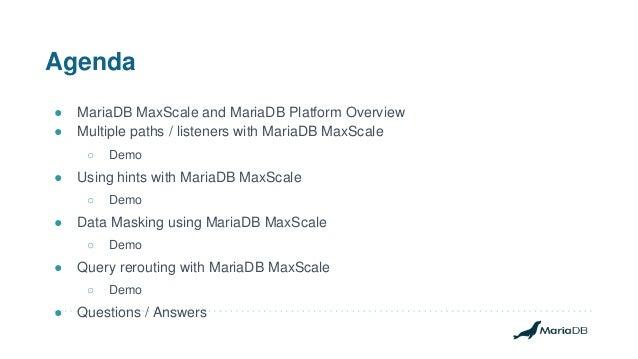 Agenda ● MariaDB MaxScale and MariaDB Platform Overview ● Multiple paths / listeners with MariaDB MaxScale ○ Demo ● Using ...