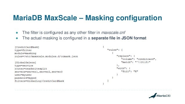 MariaDB MaxScale – Masking configuration ● The filter is configured as any other filter in maxscale.cnf ● The actual maski...