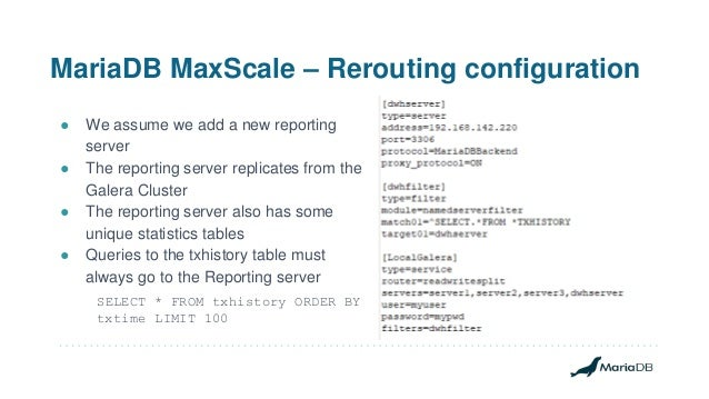 MariaDB MaxScale – Rerouting configuration ● We assume we add a new reporting server ● The reporting server replicates fro...
