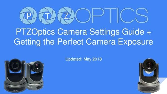PTZOptics Camera Settings Guide + Getting the Perfect Camera Exposure Updated: May 2018
