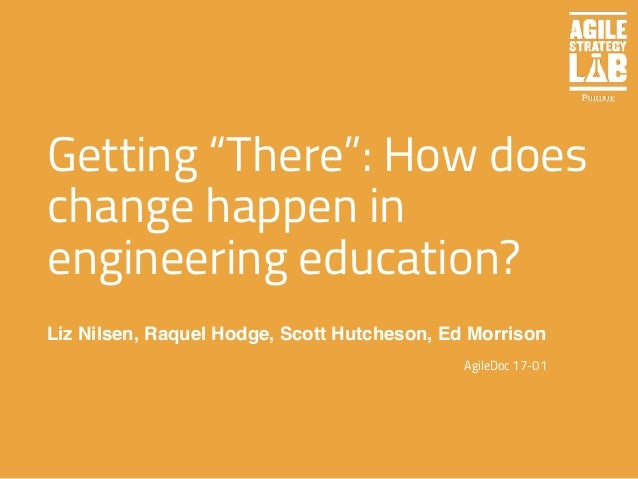 "1 Getting ""There"": How does change happen in engineering education? Liz Nilsen, Raquel Hodge, Scott Hutcheson, Ed Morrison..."