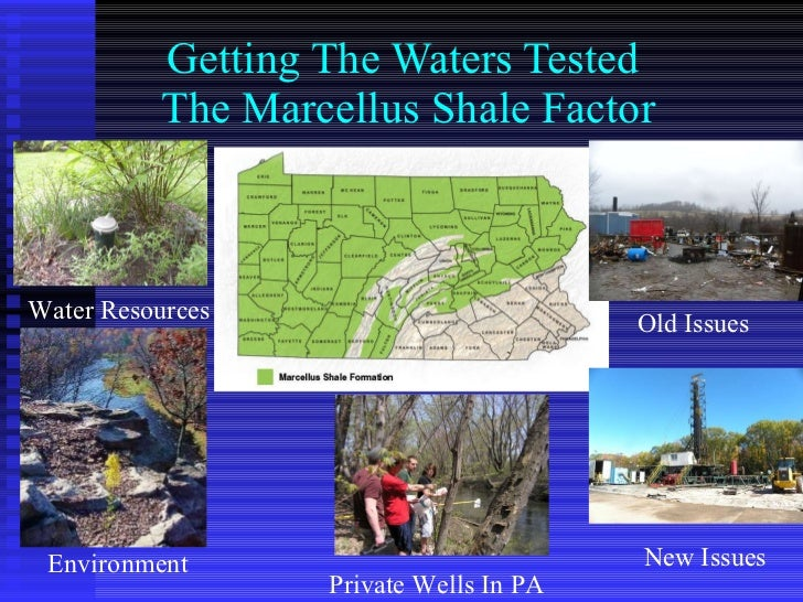 Getting The Waters Tested  The Marcellus Shale Factor Old Issues New Issues Environment Water Resources Private Wells In PA
