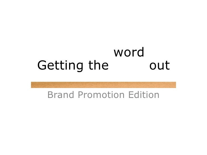 Getting the  word  out Brand Promotion Edition Getting the  word  out