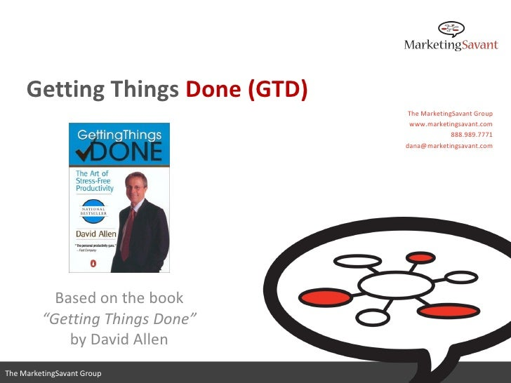 Getting Things Done (GTD)                                   The MarketingSavant Group                                   ww...