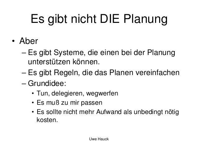 Es gibt nicht DIE Planung • Aber – Es gibt Systeme, die einen bei der Planung unterstützen können. – Es gibt Regeln, die d...