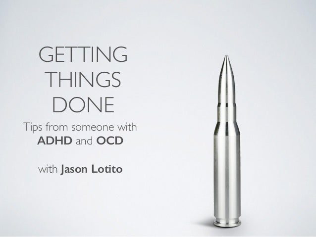 GETTING THINGS DONE Tips from someone with ADHD and OCD with Jason Lotito