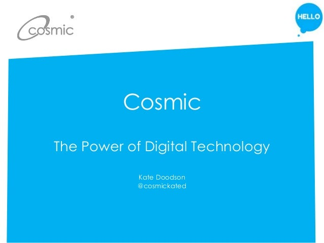 Cosmic The Power of Digital Technology Kate Doodson @cosmickated
