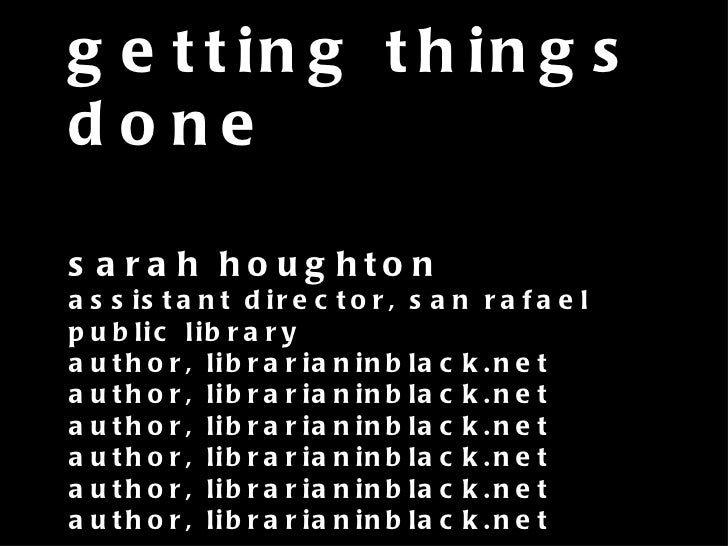 getting things done sarah houghton assistant director, san rafael public library author, librarianinblack.net author, libr...