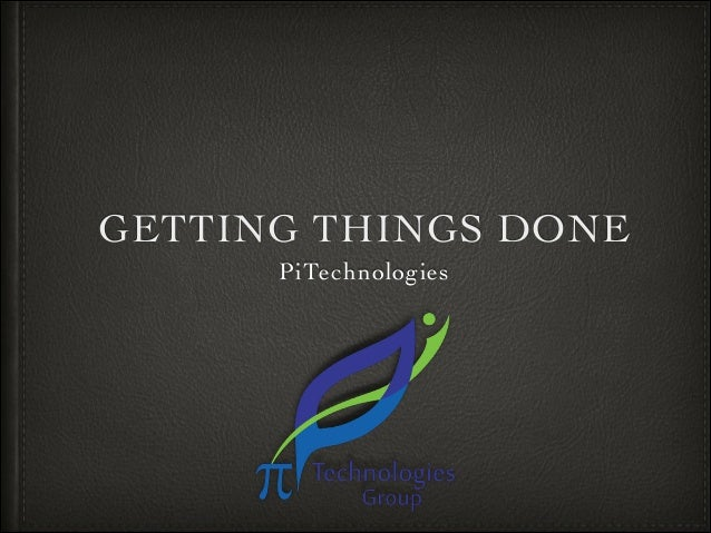 GETTING THINGS DONE PiTechnologies