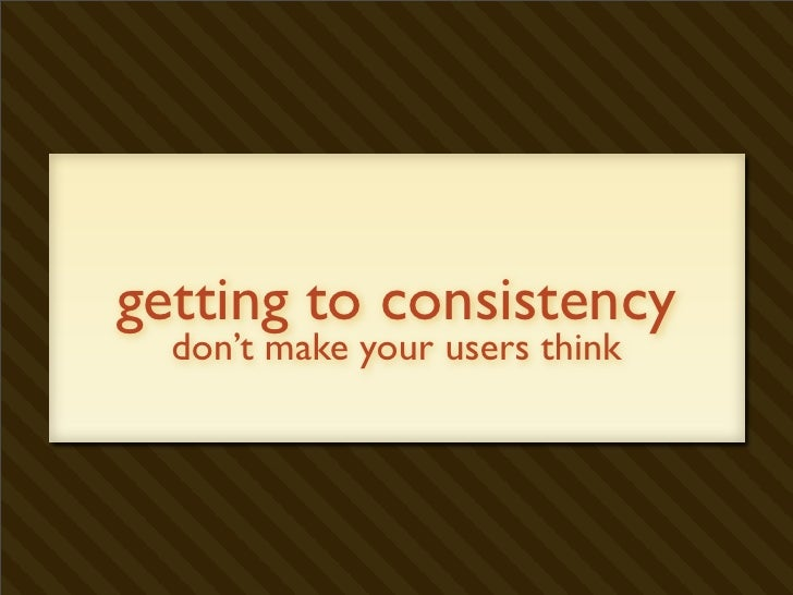 getting to consistency   don't make your users think