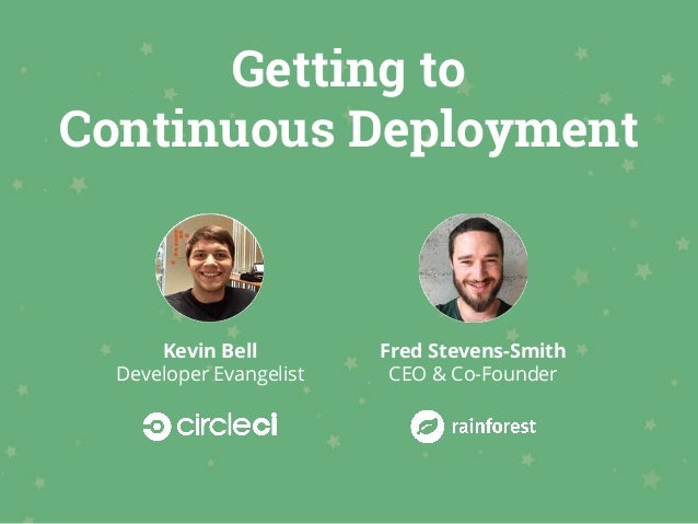 Getting to Continuous Deployment Kevin Bell Developer Evangelist Fred Stevens-Smith CEO & Co-Founder