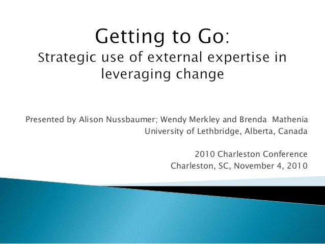 Presented by Alison Nussbaumer; Wendy Merkley and Brenda Mathenia University of Lethbridge, Alberta, Canada 2010 Charlesto...