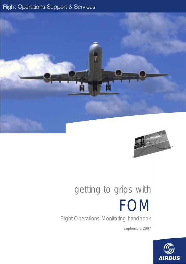 Flight Operations Support & Services getting to grips with FOM Flight Operations Monitoring hanbook - Septembre 2007  Flig...