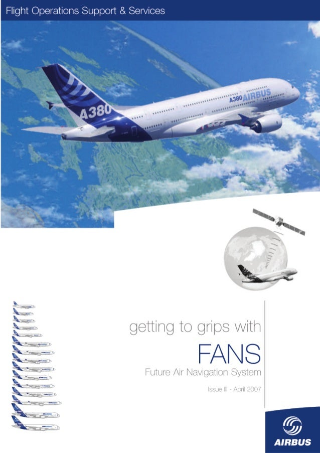 Getting to grips with FANS – Issue III  Foreword  FOREWORD The purpose of this brochure is to provide AIRBUS aircraft oper...
